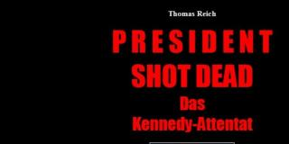 E-Book President Shot Dead. Das Kennedy-Attentat. Von Thomas Reich.