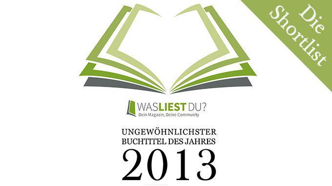 Ungewöhnlichster Buchtitel des Jahres 2013, Buchpreis, Shortlist, Auszeichnung, Buchtitel, Kuriosester Buchtitel des Jahres 2013, Sebastian Fitzek, Timm Klotzek, Jan Drees, Anne Weiss, Ann-Kathrin Schwarz, Peter M. Hetzel