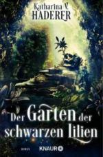 Der Garten der schwarzen Lilien - Katharina V. Haderer