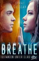 Breathe - Gefangen unter Glas