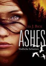 Ashes - Tödliche Schatten - Ilsa J. Bick