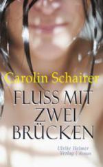 Fluss mit zwei Brücken - Carolin Schairer