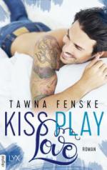 Kiss. Play. Love. - Tawna Fenske