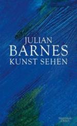 Kunst sehen - Julian Barnes