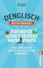 Denglisch for Better Knowers: Zweisprachiges Wendebuch Deutsch/ Englisch