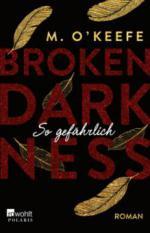 Broken Darkness. So gefährlich - M. O'Keefe