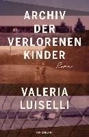 Archiv der verlorenen Kinder - Valeria Luiselli