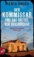 Der Kommissar und das Rätsel von Biscarrosse - Maria Dries