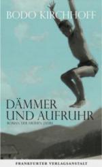 Dämmer und Aufruhr - Bodo Kirchhoff