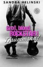 Groß, blond, Rockstar! Traummann? - Sandra Helinski