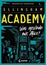 Ellingham Academy - Was geschah mit Alice? - Maureen Johnson