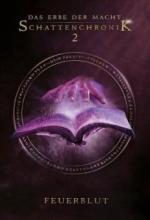 Das Erbe der Macht - Schattenchronik 2: Feuerblut (Bände 4-6)