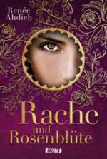 Rache und Rosenblüte - Renée Ahdieh