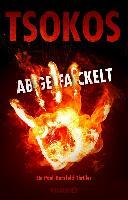 Abgefackelt - Michael Tsokos