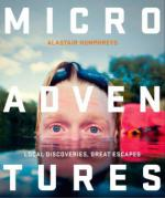 Microadventures: Local Discoveries for Great Escapes
