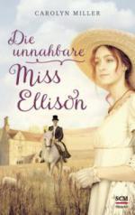 Die unnahbare Miss Ellison - Carolyn Miller
