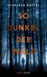 So dunkel der Wald - Michaela Kastel