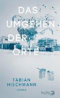 Das Umgehen der Orte - Fabian Hischmann