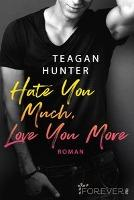 Hate You Much, Love You More - Teagan Hunter