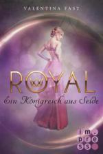 Royal, Band 2: Ein Königreich aus Seide
