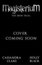 Magisterium - The Iron Trial - Cassandra Clare, Holly Black