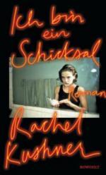 Ich bin ein Schicksal - Rachel Kushner