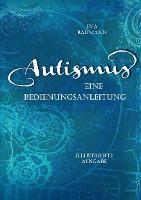 Autismus. Eine Bedienungsanleitung