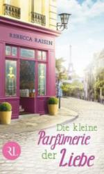 Die kleine Parfümerie der Liebe - Rebecca Raisin