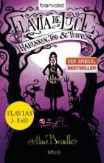 Flavia de Luce 03. Halunken, Tod und Teufel