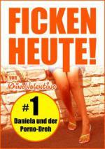 Ficken heute! 1 Daniela und der Porno-Dreh