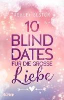 10 Blind Dates für die große Liebe - Ashley Elston