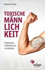 Toxische Männlichkeit. Erkennen, reflektieren, verändern. Geschlechterrollen, Sexismus, Patriarchat, und Feminismus: Ein Buch über die Sozialisierung