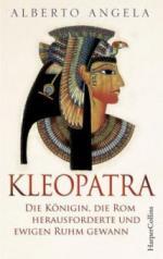 Kleopatra. Die Königin, die Rom herausforderte und ewigen Ruhm gewann