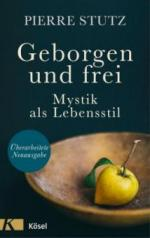 Geborgen und frei - Pierre Stutz