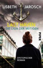 Last Haven - Die Liga der Mutigen - Lisbeth Jarosch