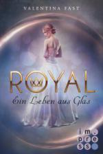 Royal, Band 1: Ein Leben aus Glas