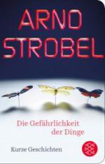 Die Gefährlichkeit der Dinge - Arno Strobel