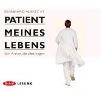 Patient meines Lebens, 4 Audio-CDs - Bernhard Albrecht