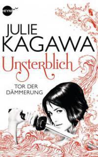 Unsterblich 01 - Tor der Dämmerung - Julie Kagawa
