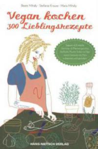Vegan kochen - 300 Lieblingsrezepte - Stefanie Krause, Beate Mihály, Maria Mihály