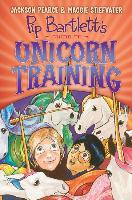 Pip Bartlett's Guide to Unicorn Training (Pip Bartlett #2) - Maggie Stiefvater, Jackson Pearce