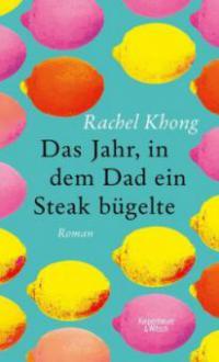 Das Jahr, in dem Dad ein Steak bügelte - Rachel Khong