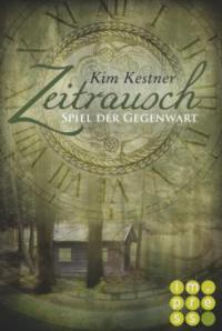 Die Zeitrausch-Trilogie 3: Spiel der Gegenwart - Kim Kestner
