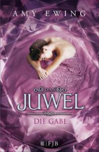 Das Juwel - Die Gabe - Amy Ewing