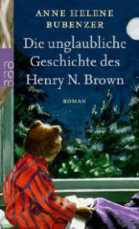 Die unglaubliche Geschichte des Henry N. Brown - Anne H. Bubenzer