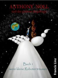 Anthony Noll und der goldene Zeigefinger (Buch1) - Francis Linz