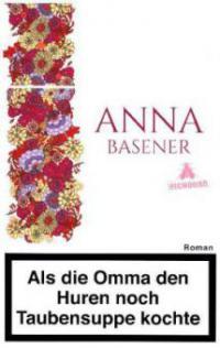 Als die Omma den Huren noch Taubensuppe kochte - Anna Basener