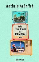 Wie Frau Krause die DDR erfand - Kathrin Aehnlich