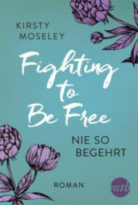 Fighting to Be Free - Nie so begehrt - Kirsty Moseley