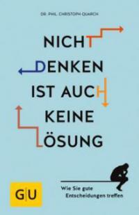 Nicht denken ist auch keine Lösung - Christoph Quarch